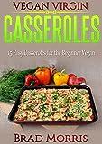 Vegan Virgin: Casseroles: 15 Easy Casseroles for the Beginner Vegan (English Edition)