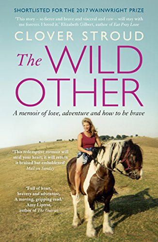 The Wild Other: A memoir of love, adventure and how to be brave by [Clover Stroud]