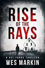 Rise of the Rays: Wes Markin's most heart-pounding and dark thriller yet (A DCI Yorke Thriller Book 4)