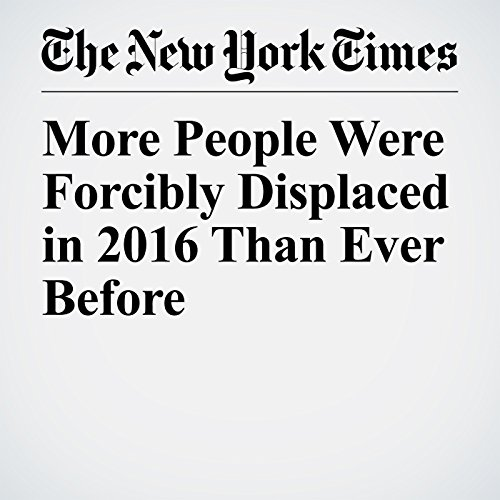 More People Were Forcibly Displaced in 2016 Than Ever Before copertina