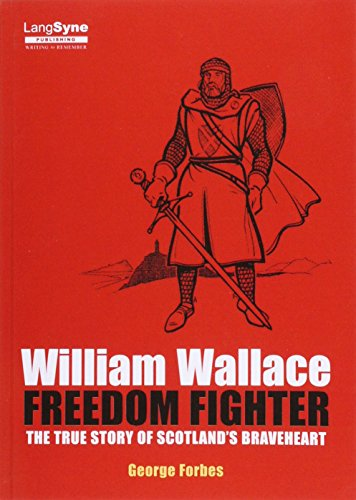 William Wallace, Freedom Fighter: The Story of Scotland's Braveheart