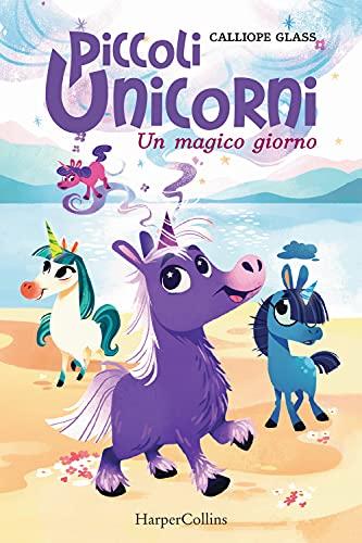 Un magico giorno. Piccoli unicorni (Vol. 1)