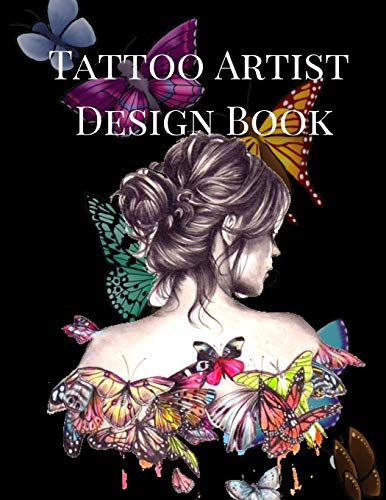 Tattoo Artist Design Book: Butterfly Theme| Blank Art Sketchbook Notebook Journal Sketch Paper Pad for Tattooists, Students, Adults, Inmates, ... Beautiful Creative Artistic Patterns.