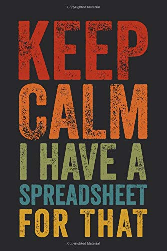 Keep Calm I Have A Spreadsheet For That: 6 X 9 Blank Lined Coworker Gag Gift Funny Office Notebook Journal