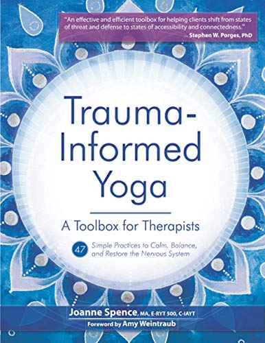 Compare Textbook Prices for Trauma-Informed Yoga: A Toolbox for Therapists: 47 Practices to Calm Balance, and Restore the Nervous System  ISBN 9781683733461 by Spence, Joanne,Weintraub, Amy