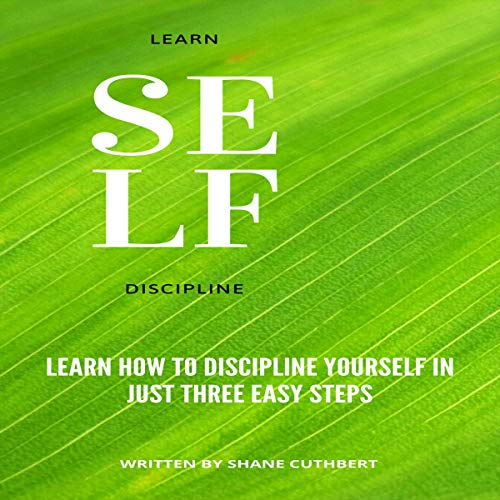 Learn How to Discipline Yourself in Three Easy Steps cover art