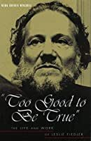 Too Good to Be True: The Life and Work of Leslie Fiedler by Mark Royden Winchell(2002-07-15)