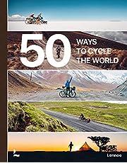 50 Ways to Cycle the World /anglais