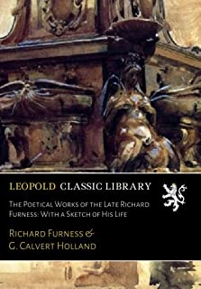 The Poetical Works of the Late Richard Furness: With a Sketch of His Life