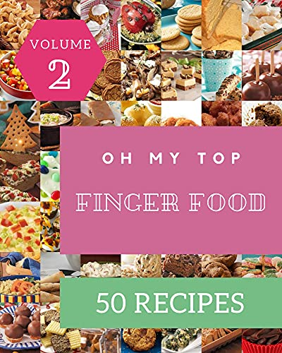 Oh My Top 50 Finger Food Recipes Volume 2: Enjoy Everyday With Finger Food Cookbook! (English Edition)
