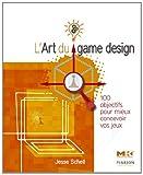 L'Art du game design - 100 objectifs pour mieux concevoir vos jeux