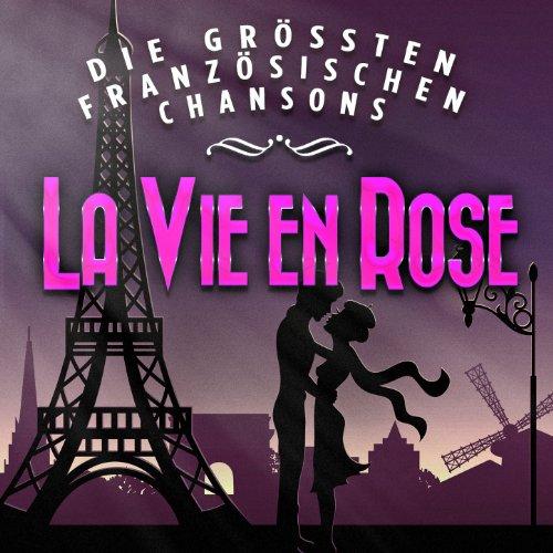 La vie en rose - Die grössten französischen Chansons