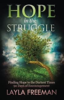 Hope In The Struggle: Finding Hope In The Darkest Times-90 Days of Encouragement
