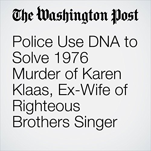 Police Use DNA to Solve 1976 Murder of Karen Klaas, Ex-Wife of Righteous Brothers Singer audiobook cover art