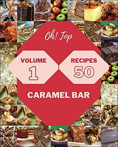 Oh! Top 50 Caramel Bar Recipes Volume 1: Greatest Caramel Bar Cookbook of All Time (English Edition)