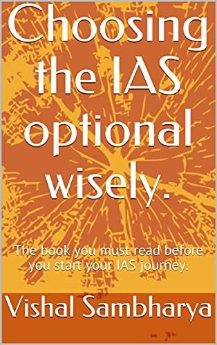 Choosing the IAS optional wisely.: The book you must read before you start your IAS journey.