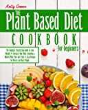 The Plant-Based Diet, Cookbook for Beginners: The Complete Step-by-Step Guide to Lose Weight & Energize Your Body, Including a Weekly Meal Plan and Fresh & Easy Recipes for Novice and Busy People