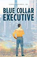 Blue Collar Executive