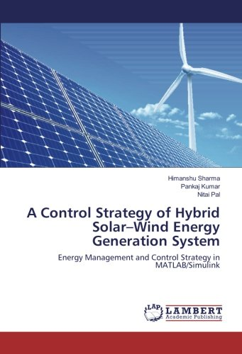 A Control Strategy of Hybrid Solar–Wind Energy Generation System: Energy Management and Control Strategy in MATLAB…
