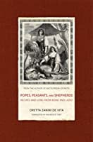 Popes, Peasants, and Shepherds: Recipes and Lore from Rome and Lazio by Oretta Zanini De Vita(2013-03-26)