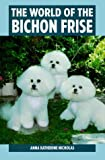 The World of the Bichon Frise by Anna Katherine Nicholas (1996-09-02)