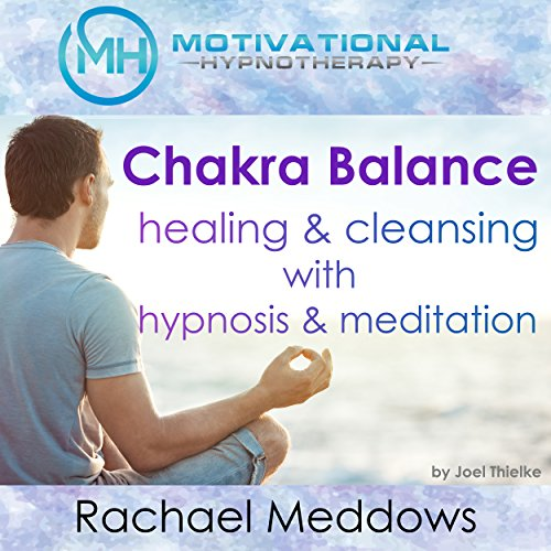 Chakra Balance, Healing & Cleansing with Hypnosis and Meditation audiobook cover art