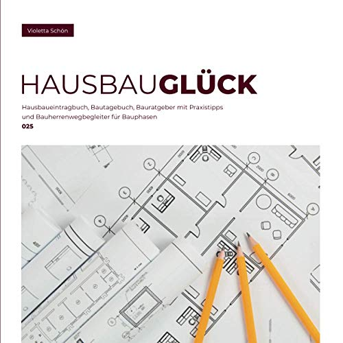 HausBauGlück: Hausbaueintragbuch, Bautagebuch, Bauratgeber mit Praxistipps und Bauherrenwegbegleiter für Bauphasen (025)