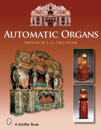 Automatic Organs: A Guide to the Mechanical Organ, Orchestrion, Barrel Organ, Fairground, Dancehall and Street Organ, Musical Clock, and Organette: A ... & Street Organ, Musical Clock, and Organette