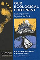 Our Ecological Footprint: Reducing Human Impact on the Earth (New Catalyst Bioregional Series)