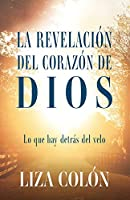 La Revelación Del Corazón De Dios: Lo que hay detrás del velo