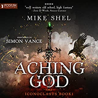 Aching God     Iconoclasts, Book 1              By:                                                                                                                                 Mike Shel                               Narrated by:                                                                                                                                 Simon Vance                      Length: 14 hrs and 7 mins     3 ratings     Overall 4.7