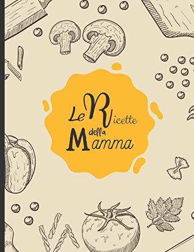 Le ricette della mamma: Ricettario da riempire con i tuoi piatti preferiti - 100 ricette da completare - Grande formato