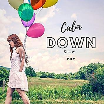 Calm Down Slow