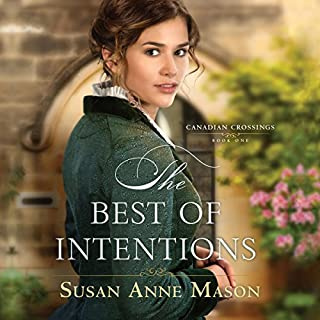 The Best of Intentions     Canadian Crossings Series, Book 1              By:                                                                                                                                 Susan Anne Mason                               Narrated by:                                                                                                                                 Susan Boyce                      Length: 11 hrs and 20 mins     1 rating     Overall 5.0