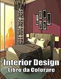 interior design libro da colorare: adulti libro da colorare con idee divertenti per stanze, case ben arredate e design delle stanze