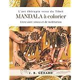 Mandalas à colorier, livre anti-stress et de méditation: L'art thérapie venu du Tibet