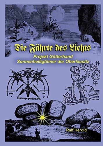 Die Fährte des Lichts: Projekt Götterhand - Sonnenheiligtümer der Oberlausitz