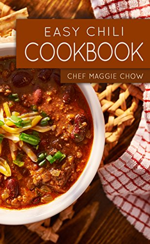 Easy Chili Cookbook (Chili, Chili Cookbook, Chili Recipes 1) by [Chef Maggie Chow]