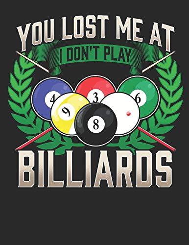 You Lost Me at I Dont Play Billiards: Notizbuch A4 Liniert Lustig Geschenk Tagebuch Journal Buch Snooker Pool Billard