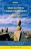 Moon Vancouver & Canadian Rockies Road Trip: Victoria, Banff, Jasper, Calgary, the Okanagan, Whistler & the Sea-to-Sky Highway (Moon Handbooks)
