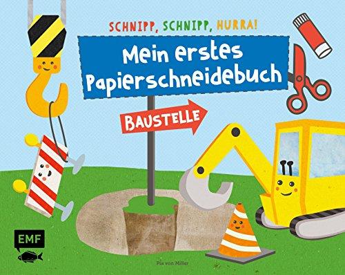 Schnipp, schnipp, hurra! Mein erstes Papierschneidebuch – Baustelle: Formen ausschneiden und aufkleben – für Kinder ab 3 Jahren mit perforierten Seiten