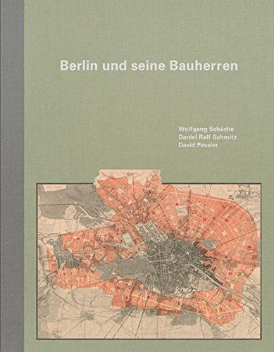 Berlin und seine Bauherren: Als die Hauptstadt Weltstadt wurde