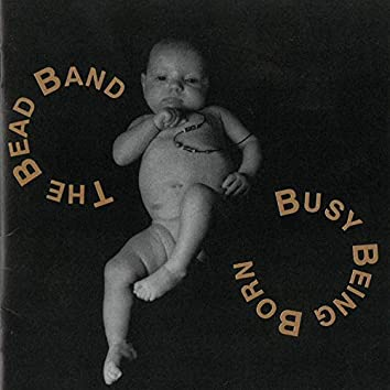 The Bead Band (Busy Being Born)