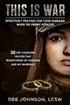 This is War: Effectively Praying for Your Husband When the Enemy Attacks