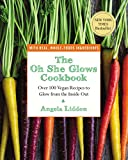The Oh She Glows Cookbook: Over 100 Vegan Recipes to Glow from the...