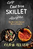 Easy Cast Iron Skillet Recipes: The Best Iron Skillet Meals Cookbook