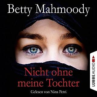 Nicht ohne meine Tochter                   Autor:                                                                                                                                 Betty Mahmoody                               Sprecher:                                                                                                                                 Nina Petri                      Spieldauer: 7 Std. und 26 Min.     451 Bewertungen     Gesamt 4,6