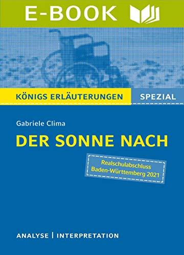 Der Sonne nach von Gabriele Clima. Königs Erläuterungen Spezial: Textanalyse und Interpretation mit ausführlicher Inhaltsangabe