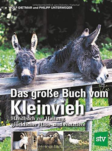 Das große Buch vom Kleinvieh: Handbuch zur Haltung glücklicher Haus- und Nutztiere