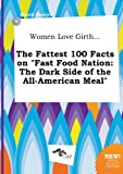 Women Love Girth... the Fattest 100 Facts on Fast Food Nation: The Dark Side of the All-American Meal